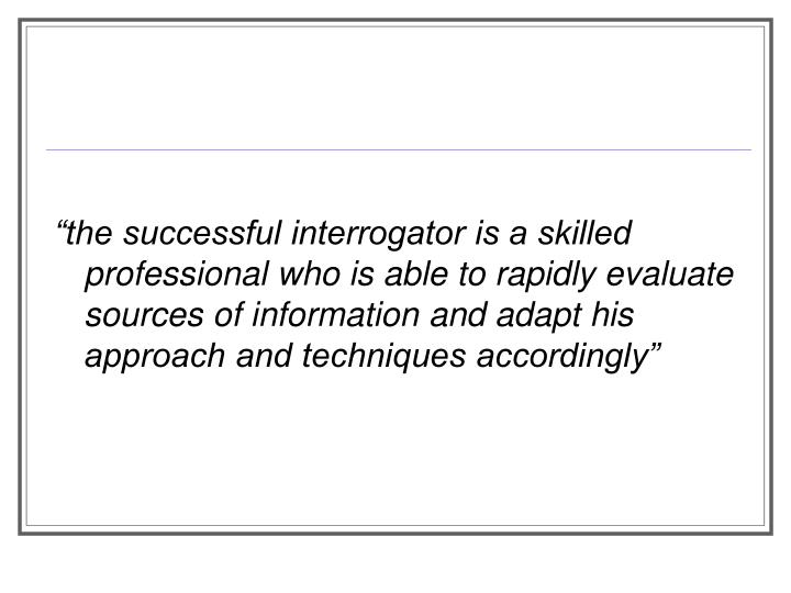 """""""the successful interrogator is a skilled professional who is able to rapidly evaluate sources of ..."""