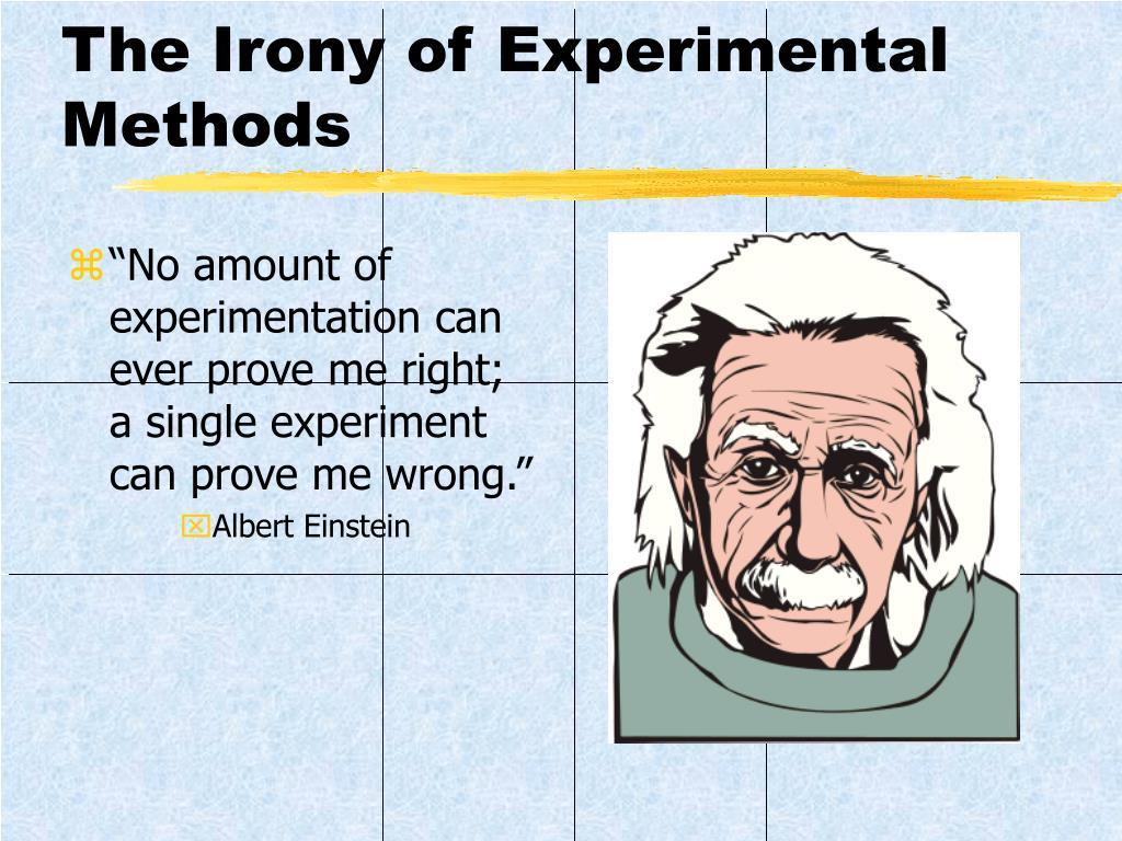 The Irony of Experimental Methods
