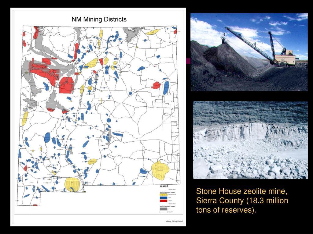 Stone House zeolite mine, Sierra County (18.3 million tons of reserves).