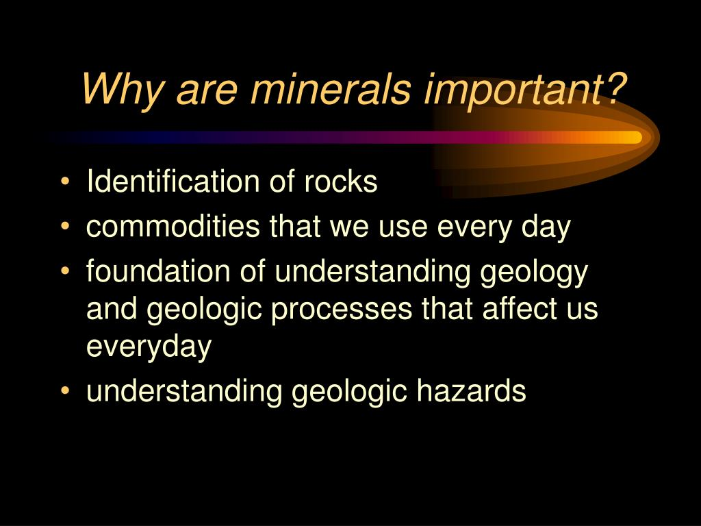 Why are minerals important?