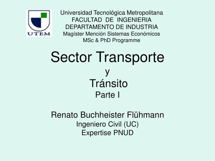 Sector transporte y tr nsito parte i renato buchheister fl hmann ingeniero civil uc expertise pnud