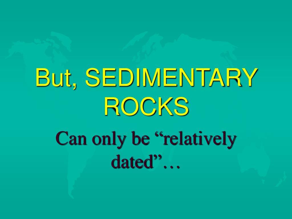 But, SEDIMENTARY ROCKS