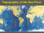 topography of the sea floor