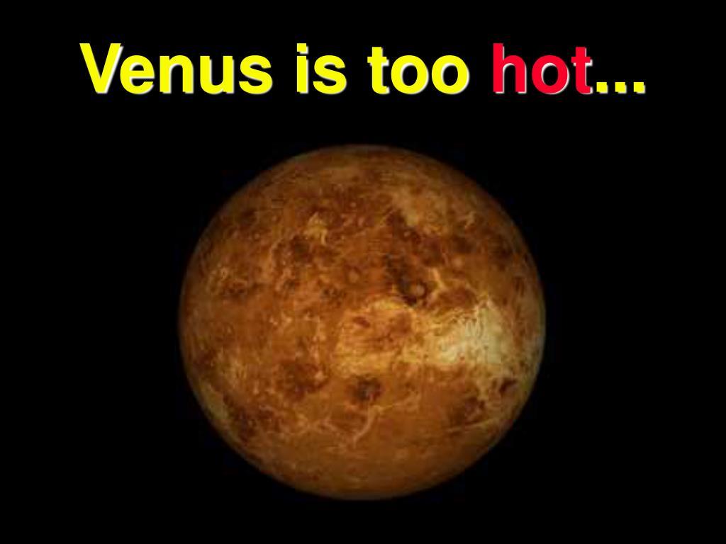 Venus is too