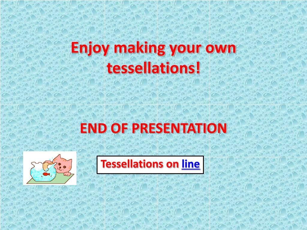 Enjoy making your own tessellations!