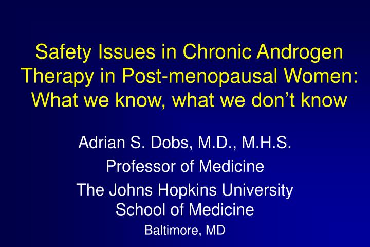 Safety issues in chronic androgen therapy in post menopausal women what we know what we don t know