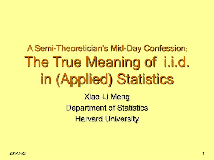 A semi theoretician s mid day confession the true meaning of i i d in applied statistics