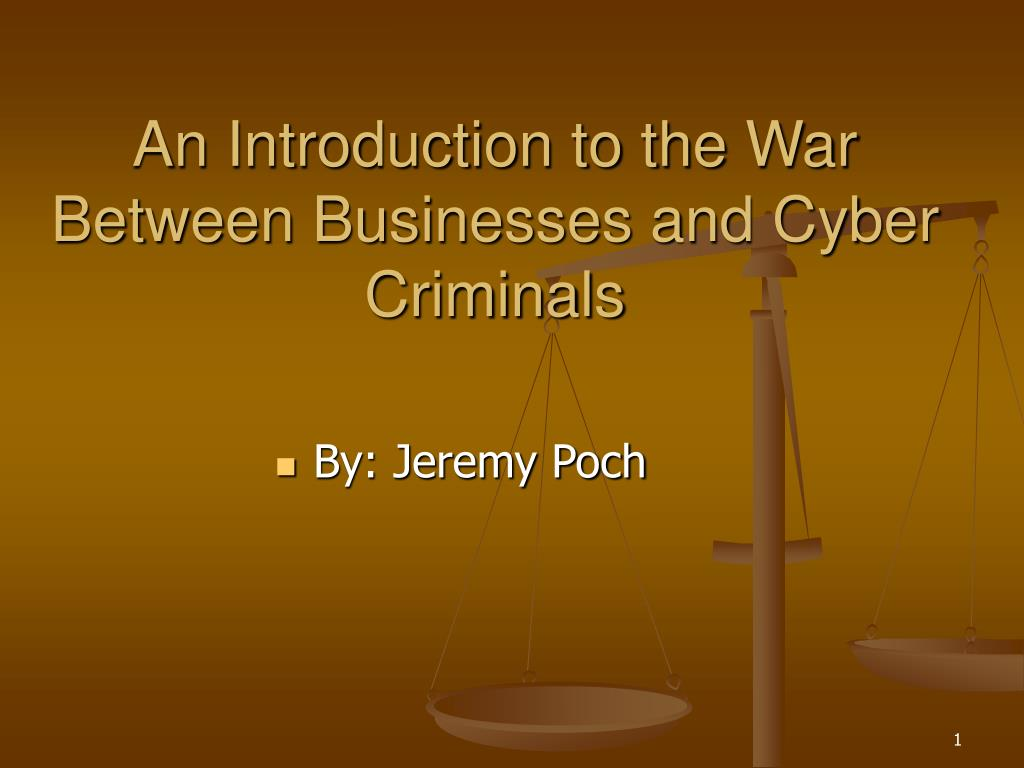 an introduction to the war between businesses and cyber criminals l.