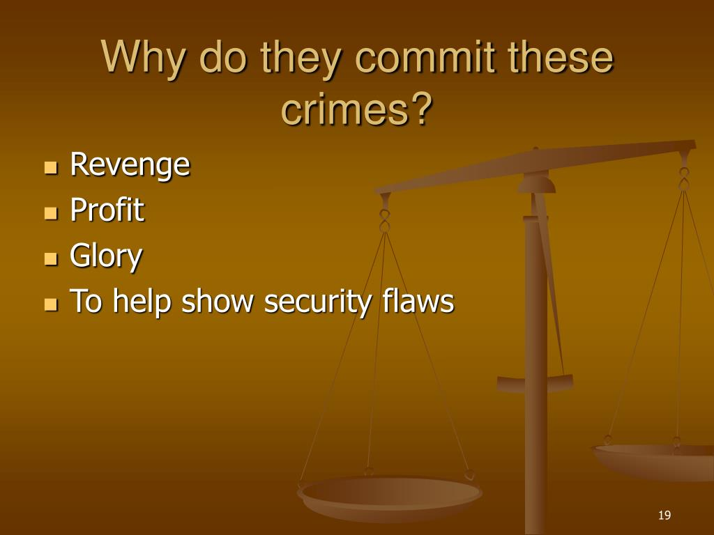 Why do they commit these crimes?
