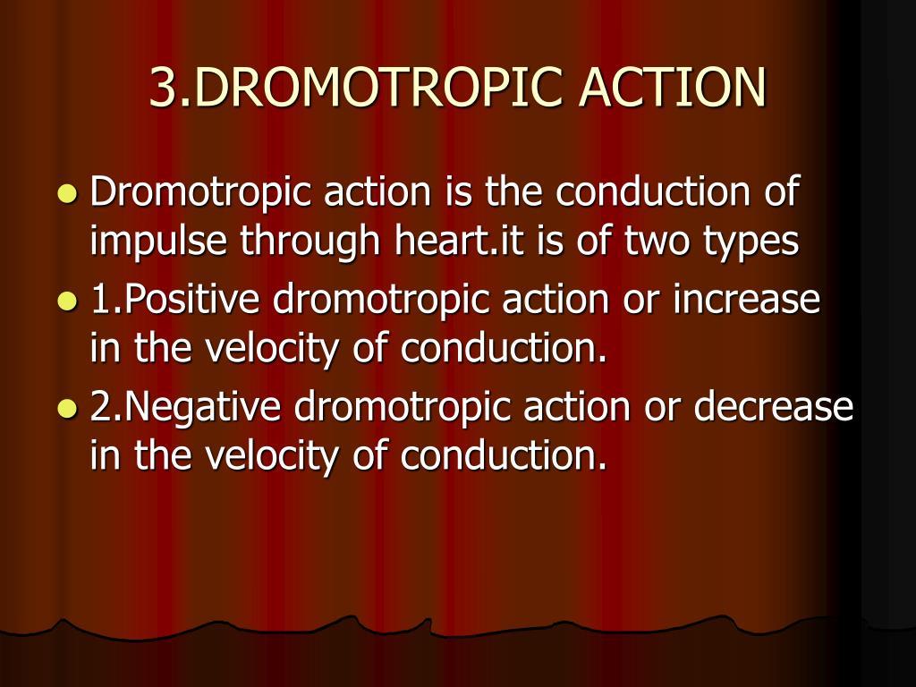 3.DROMOTROPIC ACTION