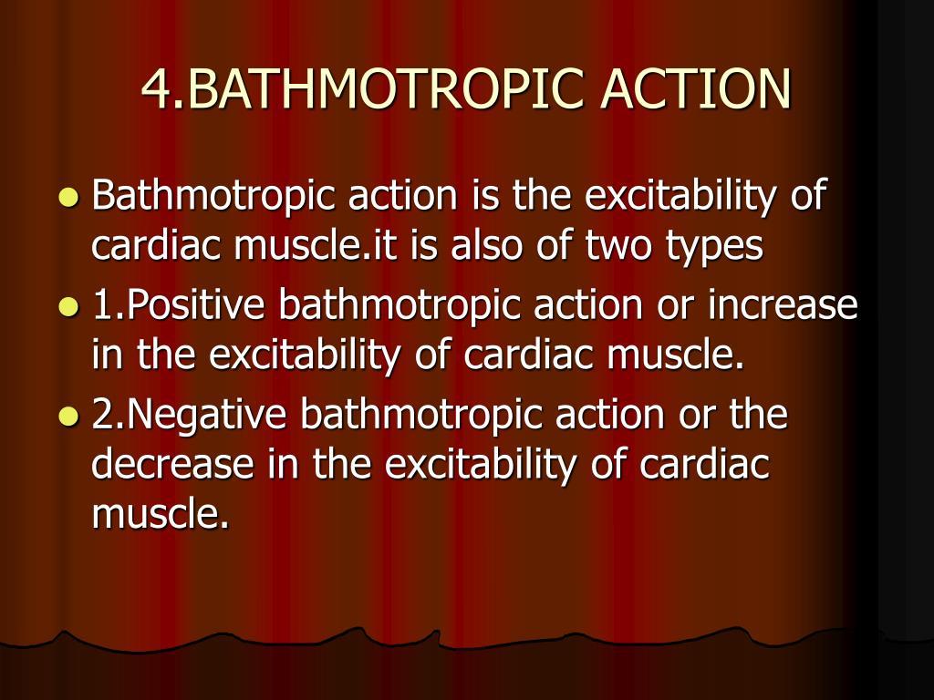 4.BATHMOTROPIC ACTION
