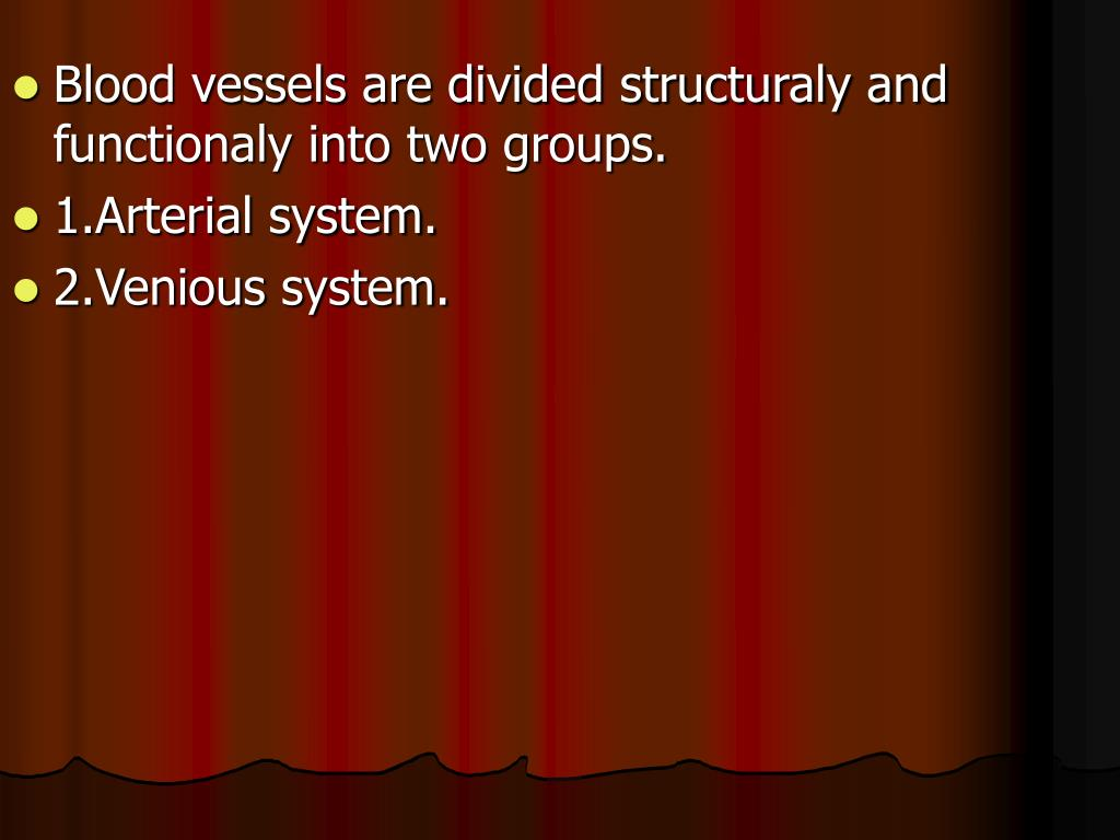 Blood vessels are divided structuraly and functionaly into two groups.