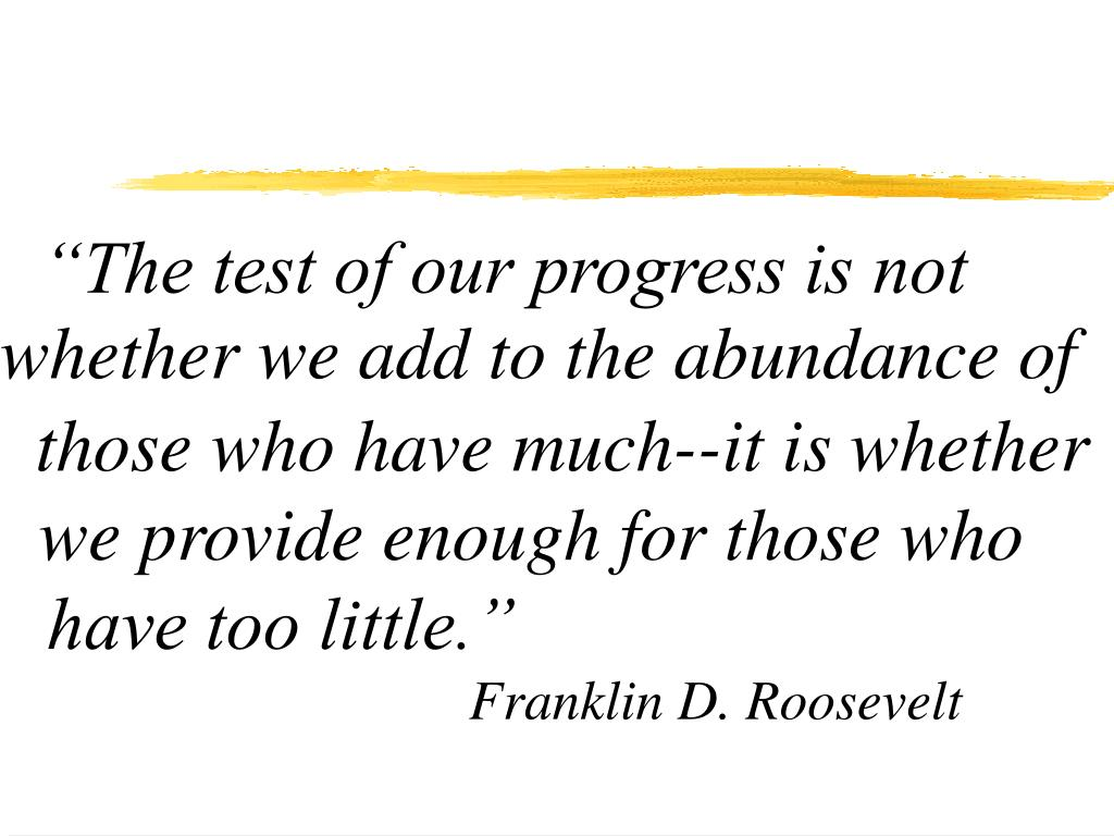 """""""The test of our progress is not"""