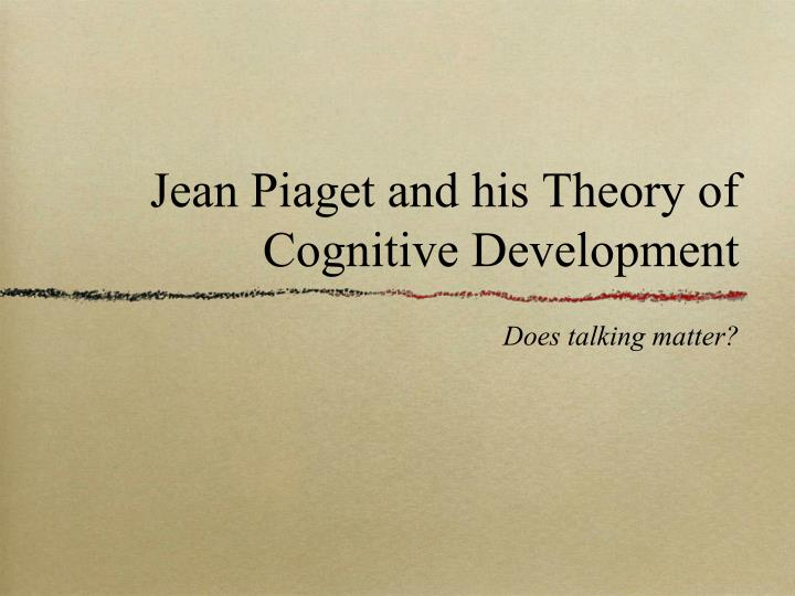 jean piaget and his theory of cognitive development n.