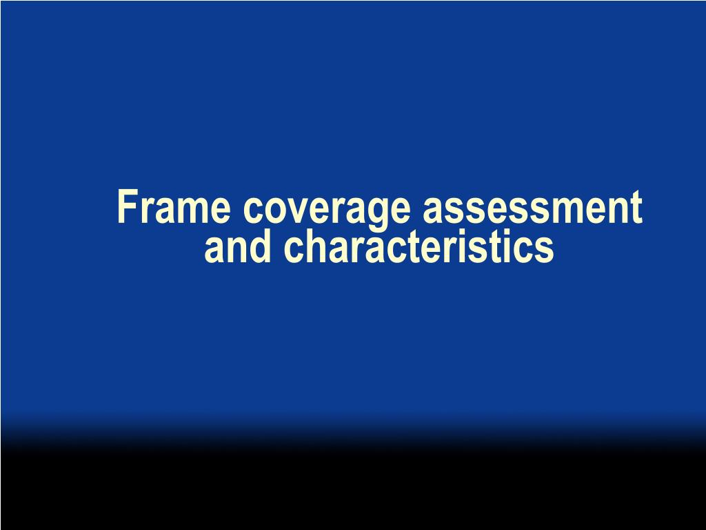 Frame coverage assessment and characteristics