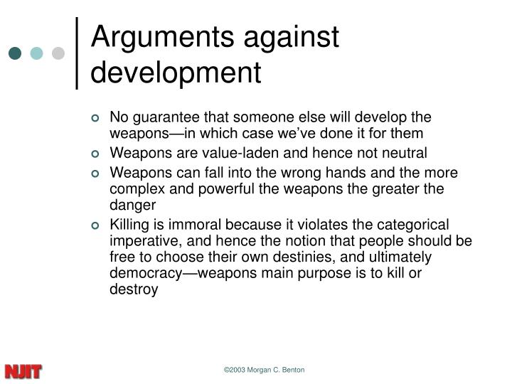 an argument in favor of the development of nuclear weapons Point in the past 65 years – some experts argue that in total 39 states once  engaged in  would arise and cause other states to develop nuclear weapons as  well4  nuclear weapons is that supporting evidence may be found, but  opposing.