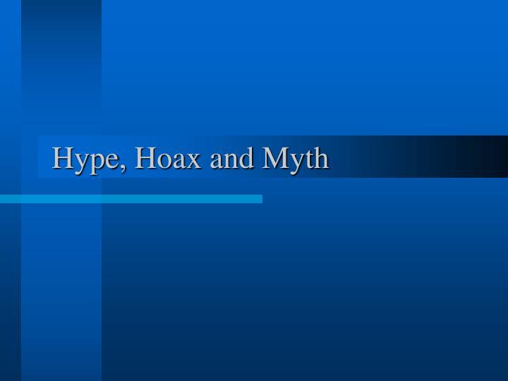 Hype, Hoax and Myth