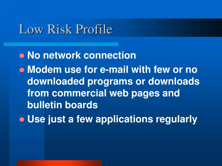 Low Risk Profile