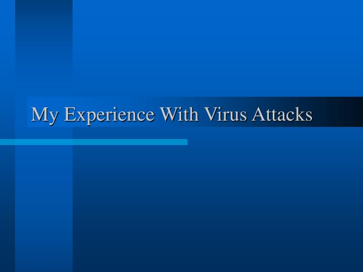 My Experience With Virus Attacks
