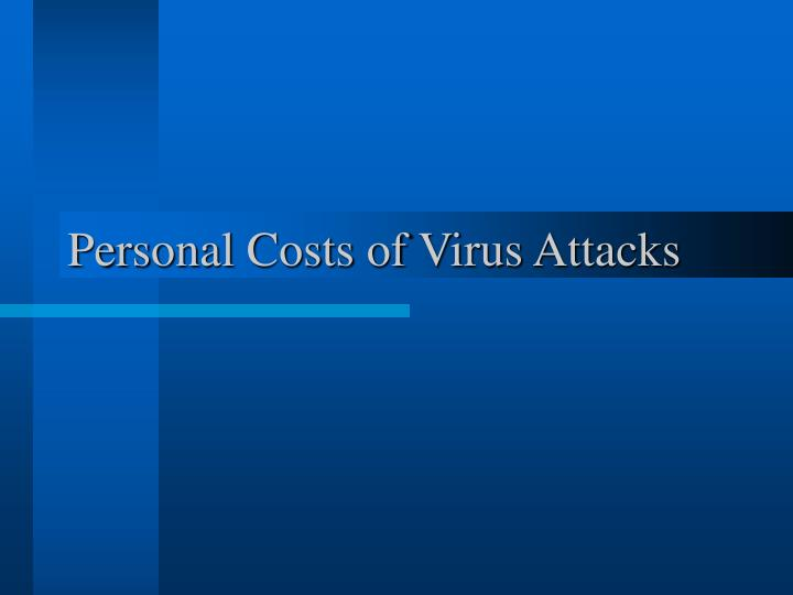 Personal Costs of Virus Attacks