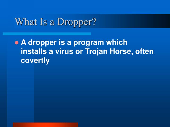 What Is a Dropper?