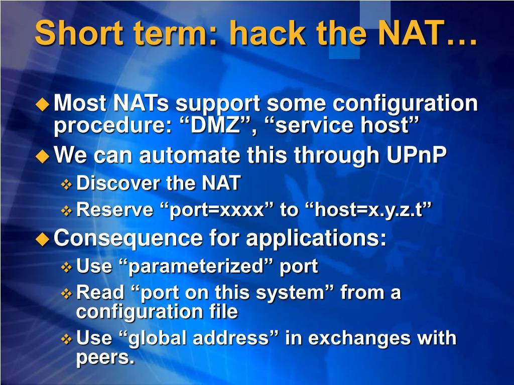 Short term: hack the NAT…