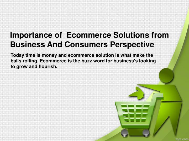 importance of ecommerce solutions from business and consumers perspective n.