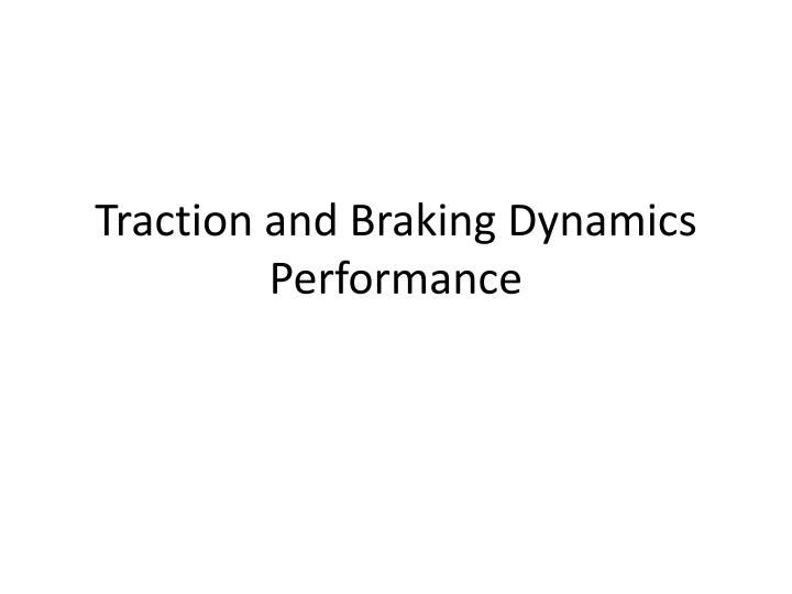 Traction and braking dynamics performance