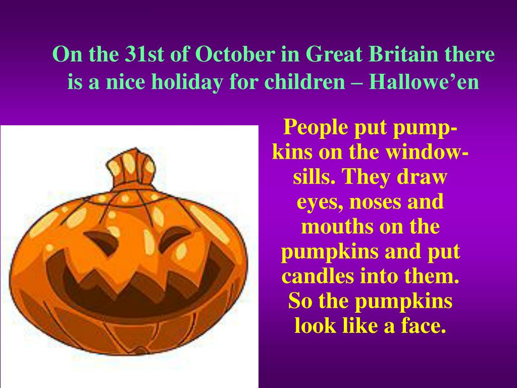On the 31st of October in Great Britain there is a nice holiday for children – Hallowe'en