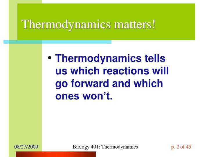 Thermodynamics matters