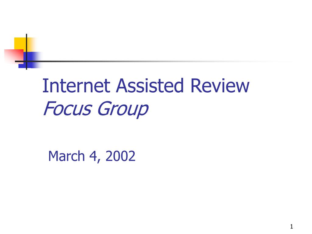 internet assisted review focus group march 4 2002 l.