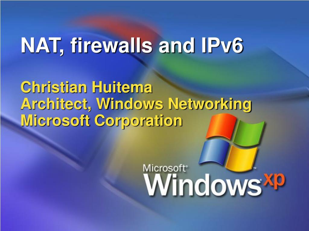 nat firewalls and ipv6 christian huitema architect windows networking microsoft corporation l.