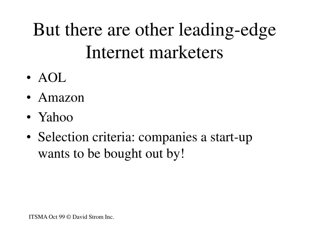 But there are other leading-edge Internet marketers