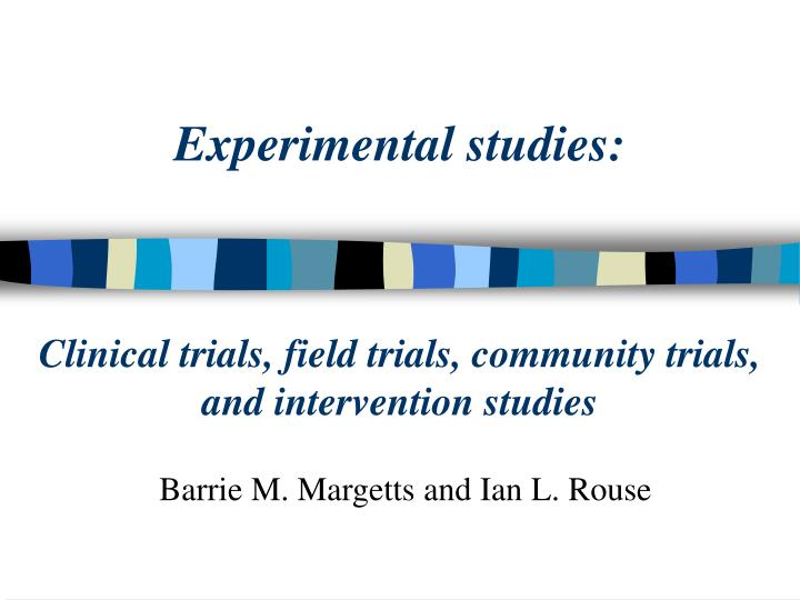 experimental studies clinical trials field trials community trials and intervention studies n.