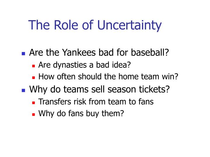 The Role of Uncertainty