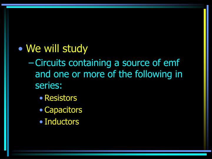 We will study
