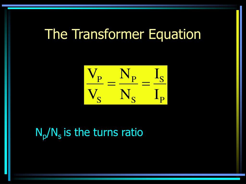 The Transformer Equation