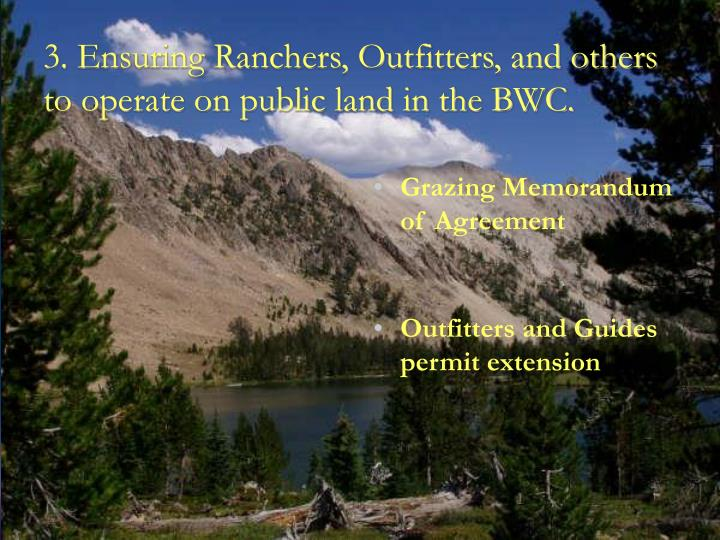 3. Ensuring Ranchers, Outfitters, and others to operate on public land in the BWC.