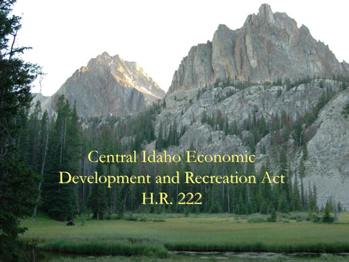 central idaho economic development and recreation act h r 222 n.