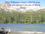 three wilderness areas 318 765 acres an area almost the size of rhode island