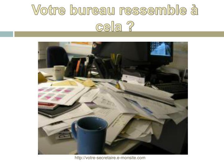 Votre bureau ressemble cela