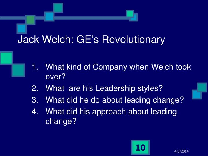 what is your evaluation of welch s approach to leading change how important is he to ge s success wh Evaluation of welch's approach to leading change at first step when welch became ceo, he changed the company too fast and caused the cultural shock and management exhaustion however, he developed an appropriate prioritize changes step by step for general electric by implemented and introduced each strategy to overcome those problems of.