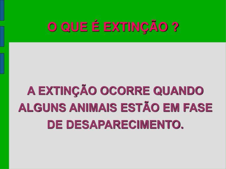 A extin o ocorre quando alguns animais est o em fase de desaparecimento