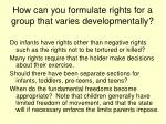 how can you formulate rights for a group that varies developmentally