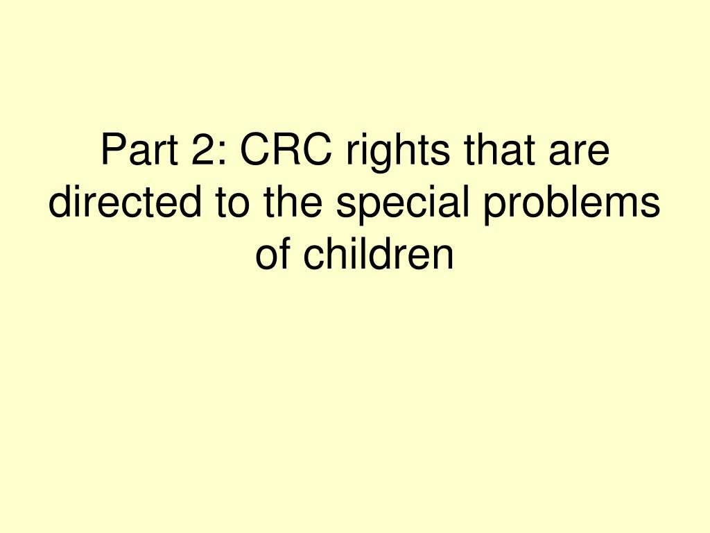 Part 2: CRC rights that are directed to the special problems of children