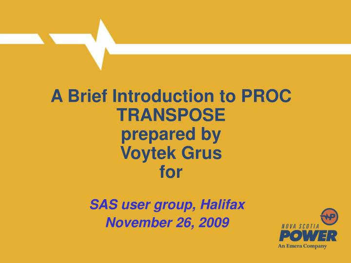 a brief introduction to proc transpose prepared by voytek grus for n.