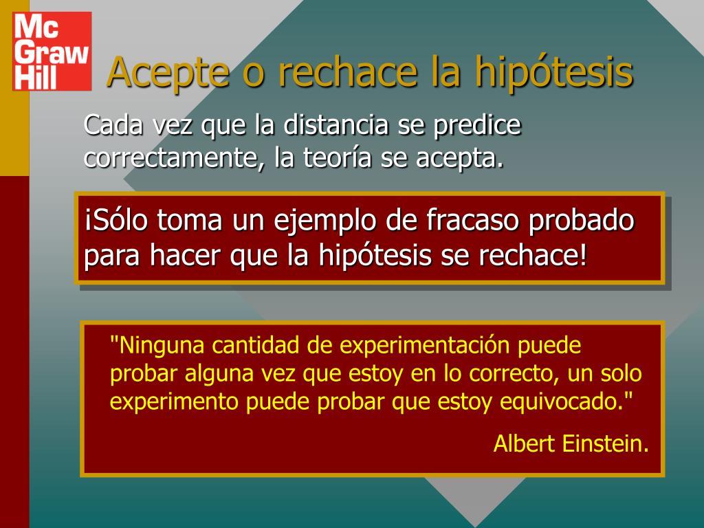 """""""Ninguna cantidad de experimentación puede probar alguna vez que estoy en lo correcto, un solo experimento puede probar que estoy equivocado."""""""