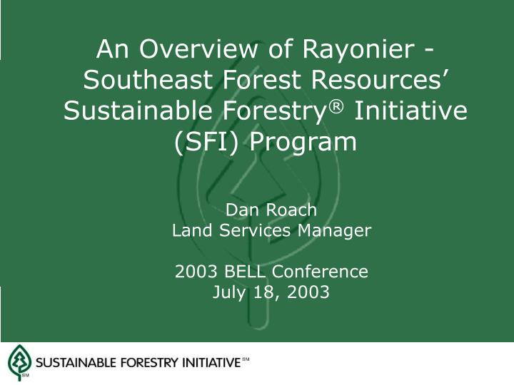 an overview of rayonier southeast forest resources sustainable forestry initiative sfi program n.