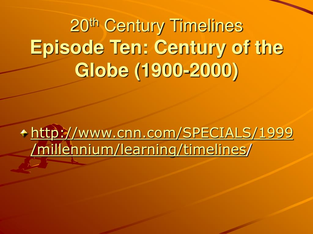 20 th century timelines episode ten century of the globe 1900 2000 l.