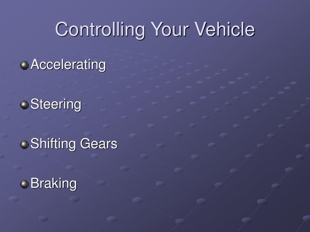 Controlling Your Vehicle